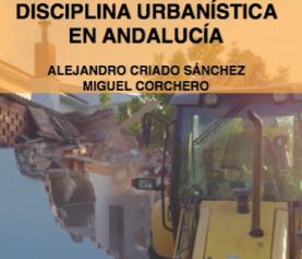 Disciplina Urbanística en Andalucía. Alejandro Criado y Miguel Corchero